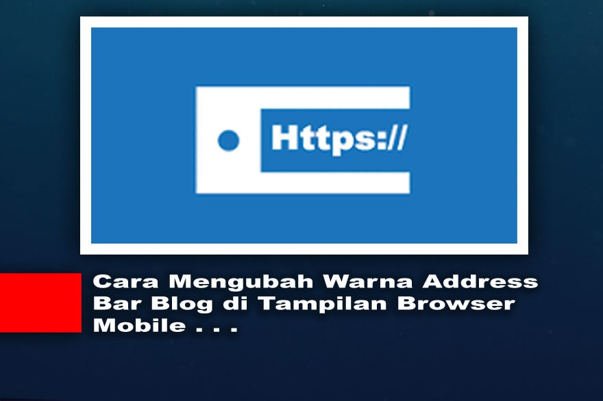 Cara Mengubah Warna Address Bar Blog di Tampilan Browser Mobile