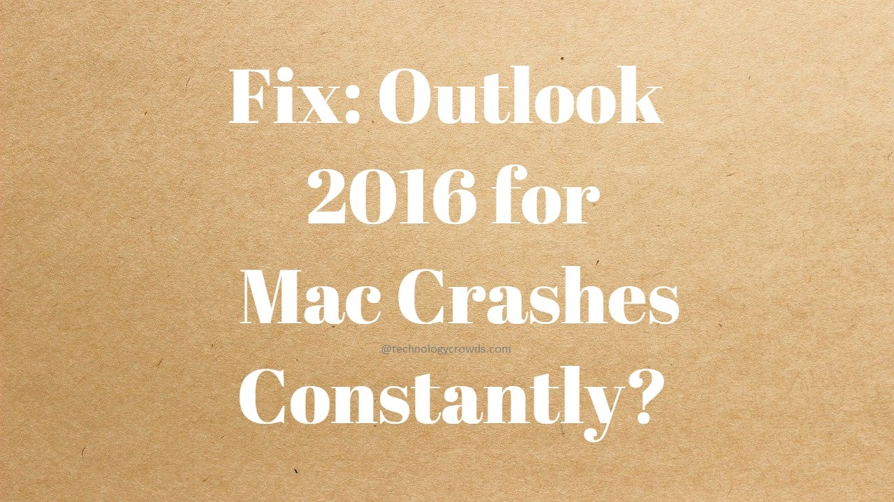 Fix: Outlook 2016 for Mac Crashes Constantly?