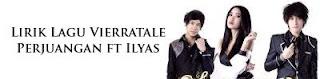 Lirik Lagu Vierratale - Perjuangan ft Ilyas