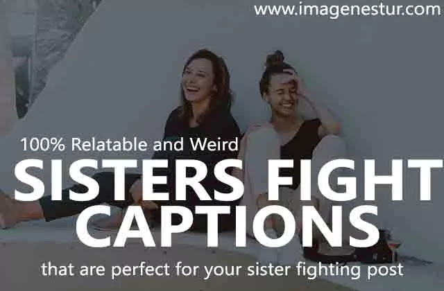 We have collected some best funny weird sister quotes and weird sister captions for instagram post. use these funny quotes about sisters fighting pics