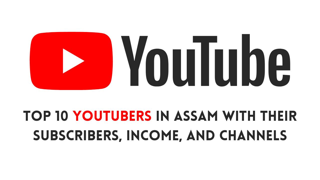 Top 10 Youtubers in Assam