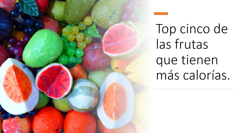 ¿Cuáles son las frutas que tienen más calorías?