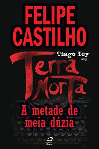 Terra Morta - A Metade de Meia Dúzia - Felipe Castilho