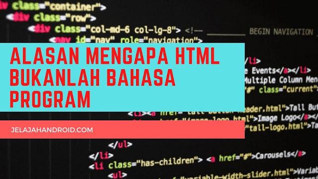 Alasan Mengapa HTML Bukan Bahasa Program