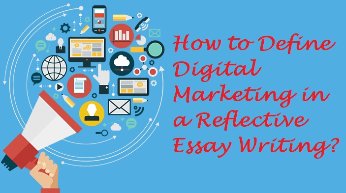 How to Define Digital Marketing in a Reflective Essay Writing?