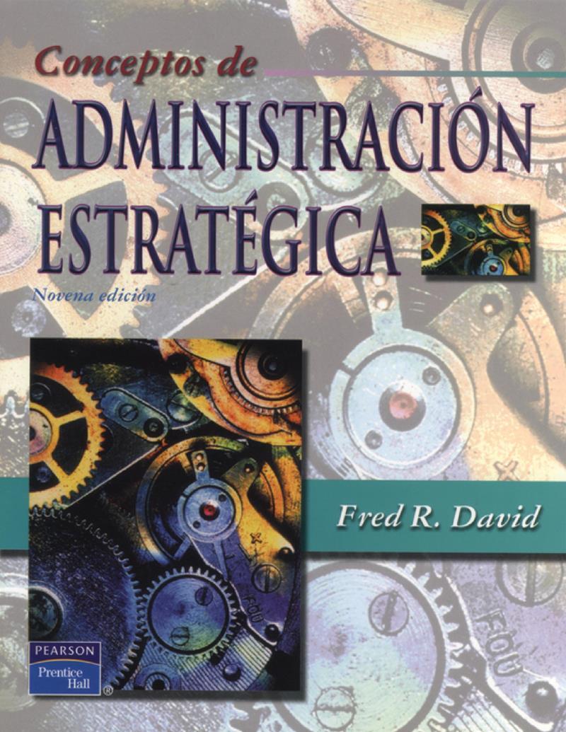 Conceptos de administración estratégica, 9na Edición – Fred R. David