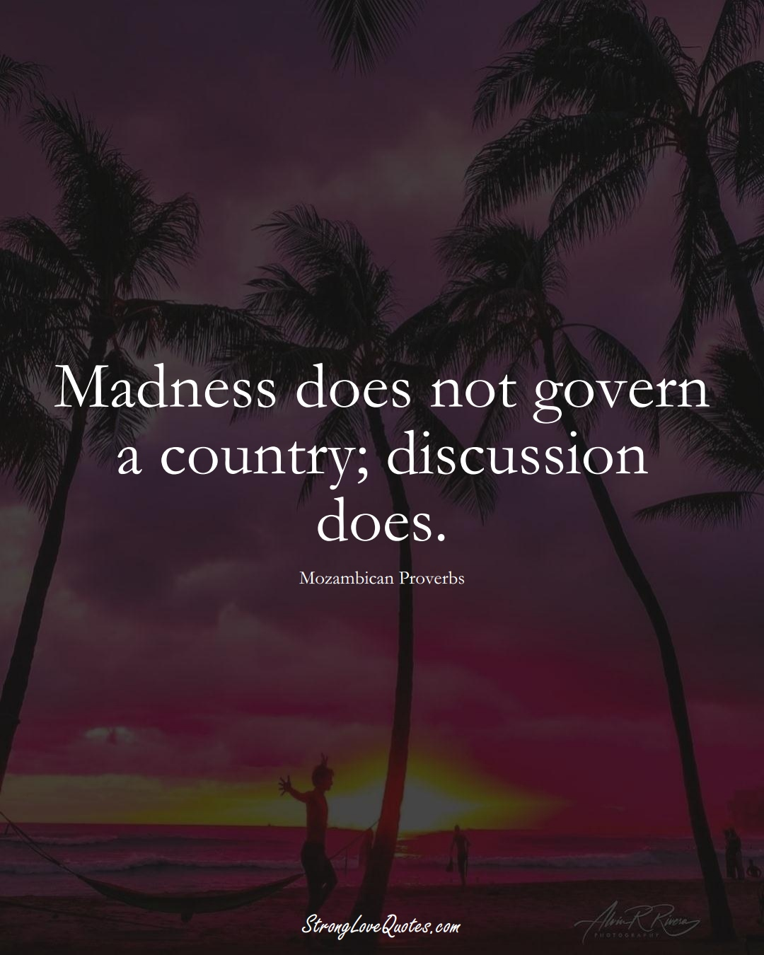 Madness does not govern a country; discussion does. (Mozambican Sayings);  #AfricanSayings