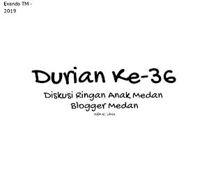 Durian Ke-36 : Celoteh Ringan di Akhir Pekan tentang Durian di Kota Medan.