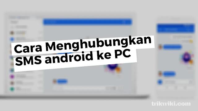 Tutorial Menyambungkan Fitur SMS Hp Dengan Android di PC