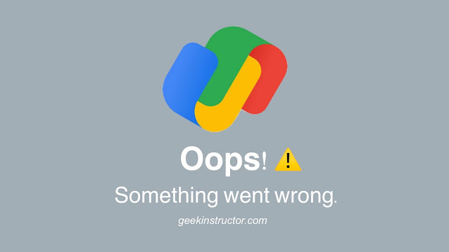 Fix oops something went wrong error on Google Pay