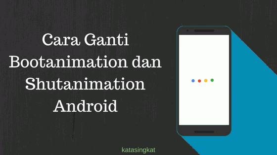 2 Cara Mengganti Boot Animation Dan Shut Animation Di Android