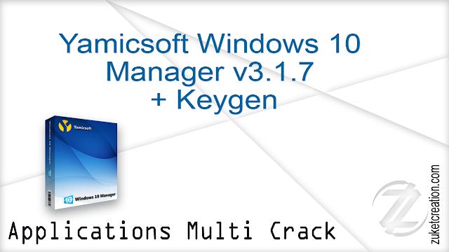 Yamicsoft  Windows 10 Manager v3.1.7 + Keygen