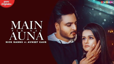 Main Fir Nai Auna Song Lyrics - Nick Nannu