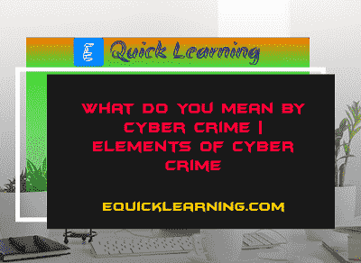 What do You Mean by Cyber Crime? | Elements of Cyber Crime