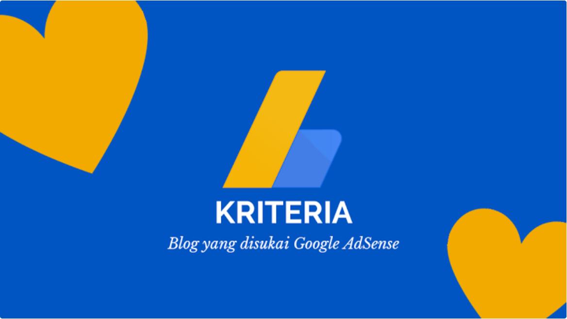 Kriteria & Karakteristik Blog yang disukai Oleh Google Adsense