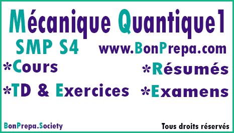 Mécanique Quantique 1 SMP S4 _ Cours _ TD Et Exercices _ Résumés _ Examens