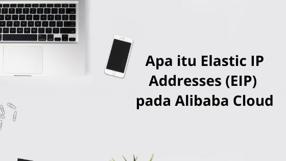 Apa itu Elastic IP Addresses (EIP) pada Alibaba Cloud