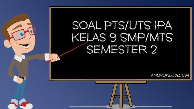 Soal UTS/PTS IPA Kelas 9 Semester 2 Tahun 2021