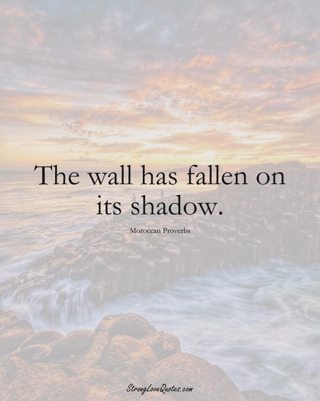 The wall has fallen on its shadow. (Moroccan Sayings);  #AfricanSayings