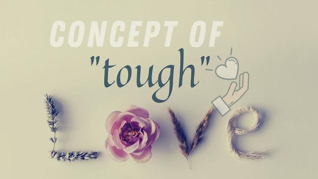 "The concept of ""tough love."""