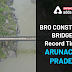 BRO constructs bridge in record time in Arunachal Pradesh