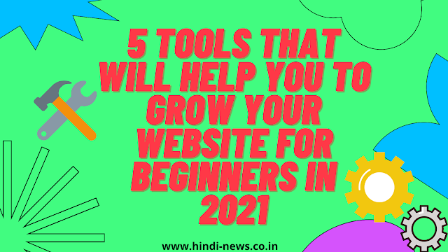 5 tools that will help you to grow your website for beginners in 2021