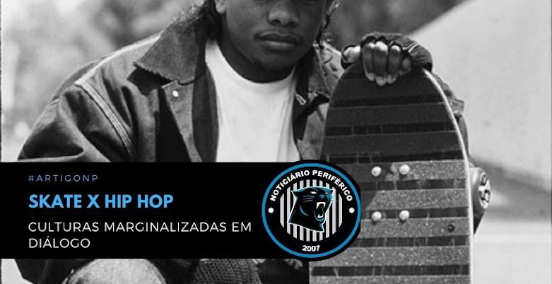 Artigo   Skate x Hip Hop: Culturas marginalizadas em diálogo