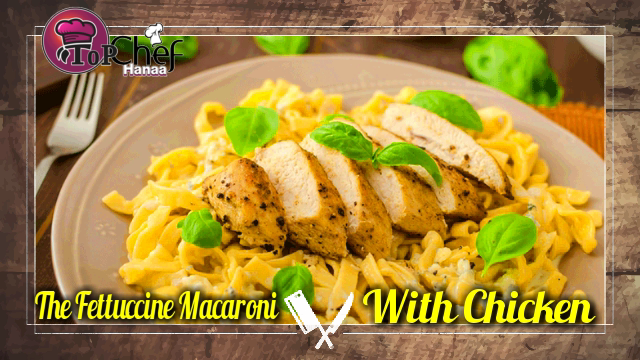 The Fettuccine Macaroni With Chicken