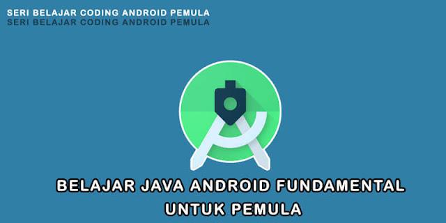 Tutorial belajar pemrograman java dari pemula hingga mahir untuk membuat aplikasi android menggunakan java di Android Studio