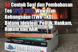 50 Contoh Soal dan Pembahasan Tes CPNS 2018 Wawasan Kebangsaan (TWK-TKD) Bidang Ideologi, Politik, Hankam, Hukum dan HAM