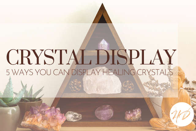 5 Different Ways To Display Healing Crystals