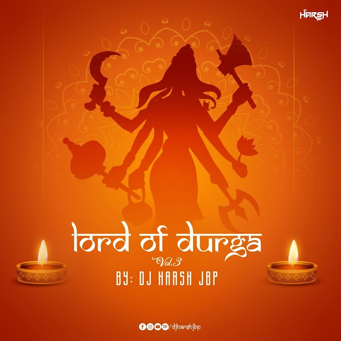LORD OF DURGA VOL. 3 ( REMIX ) - DJ HARSH JBP