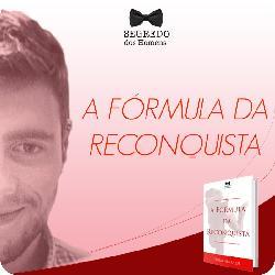 A Formula da Reconquista Funciona