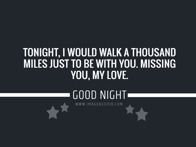 "Tonight, I would walk a thousand miles just to be with you. Missing you, my love. ""Good Night - Sweet Dreams"""