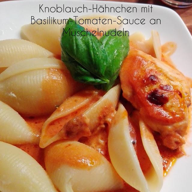 [Food] Knoblauch-Hähnchen mit Basilikum-Tomaten-Sauce an Muschelnudeln