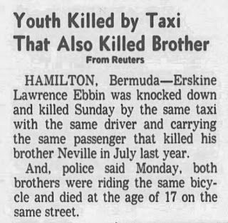 Neville and Erskine Ebbin are brothers. In July 1974, 17-year-old Neville from Bermuda was hit by a taxi and was traveling down the road on his moped. One year later, in July 1975, 17-year-old Erskine Lawrence Ebbin was killed in a taxi crash. Guess, the taxi driver is the same person who killed Nevil