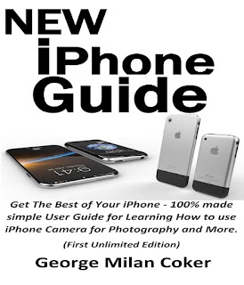 NEW iPhone Guide: Get The Best of Your iPhone - 100% made simple User Guide for Learning How to use iPhone Camera for Photography and More. (First Unlimited Edition)