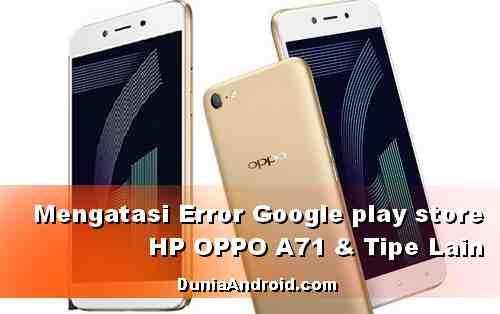 Mengatasi Google Play Store OPPO A71 Error