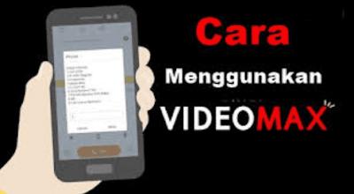 Cara Menggunakan Videomax