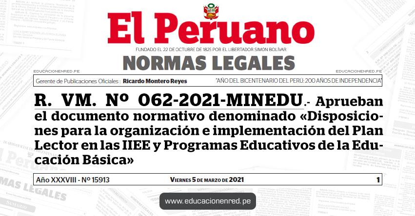 R. VM. Nº 062-2021-MINEDU.- Aprueban el documento normativo denominado «Disposiciones para la organización e implementación del Plan Lector en las Instituciones Educativas y Programas Educativos de la Educación Básica»