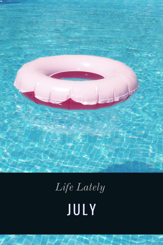 Life Lately | July