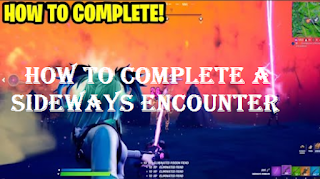 How To complete a sideways encounter fortnite