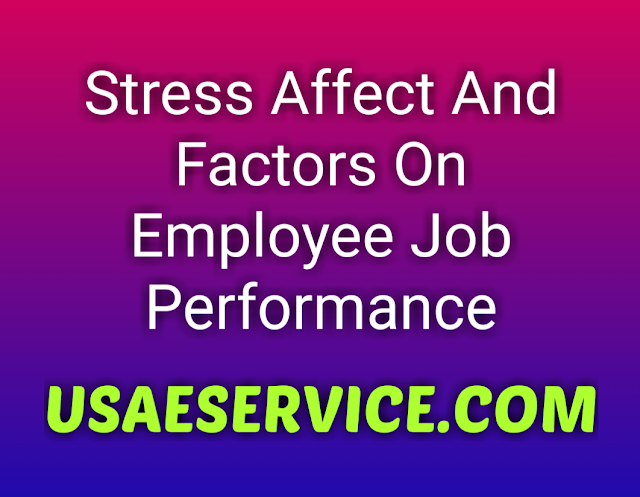 Stress Effects And Factors On Job Performance