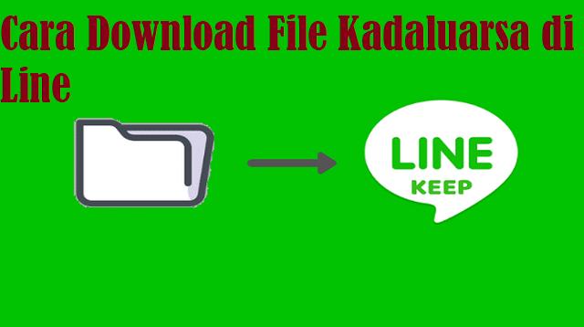 Cara Download File Kadaluarsa di Line