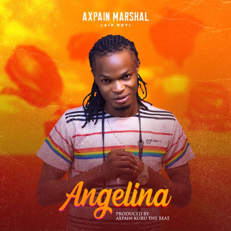 "Axpain Marshal – ""Angelina"" #Arewapublisize"