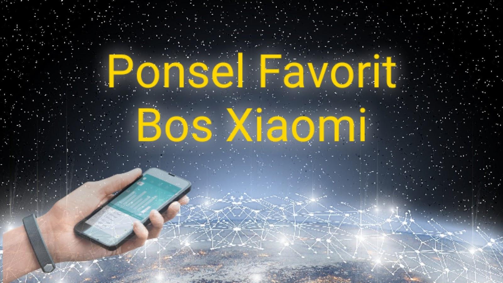 Ponsel Favorit Bos Xiaomi