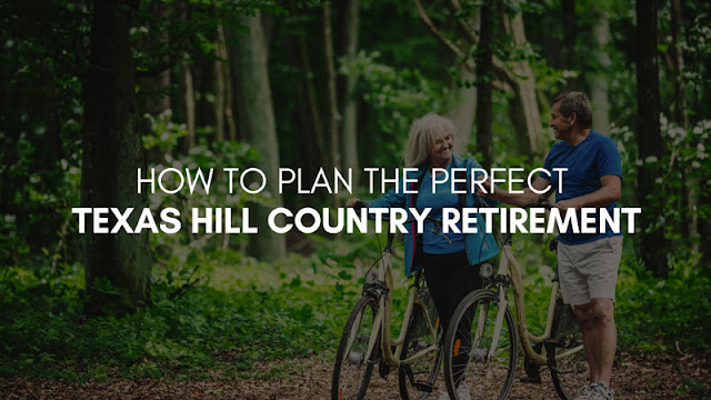 How to Plan the Perfect Texas Hill Country Retirement
