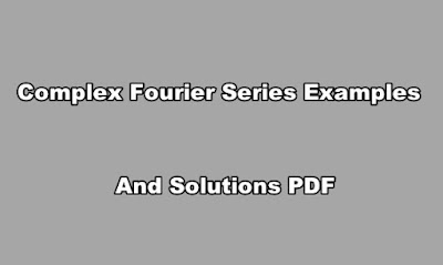 Complex Fourier Series Examples and Solutions PDF.