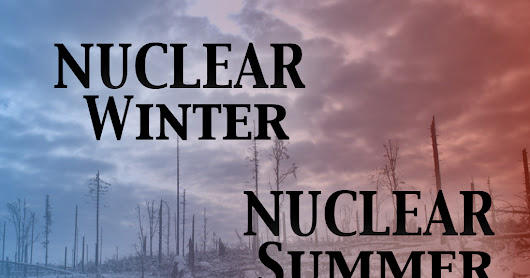 After A Nuclear Winter - Comes A Nuclear Summer.