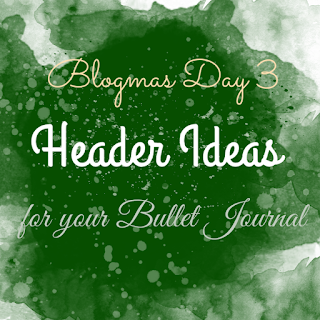 Blogmas Day 3: Header Ideas For Your Bullet Journal
